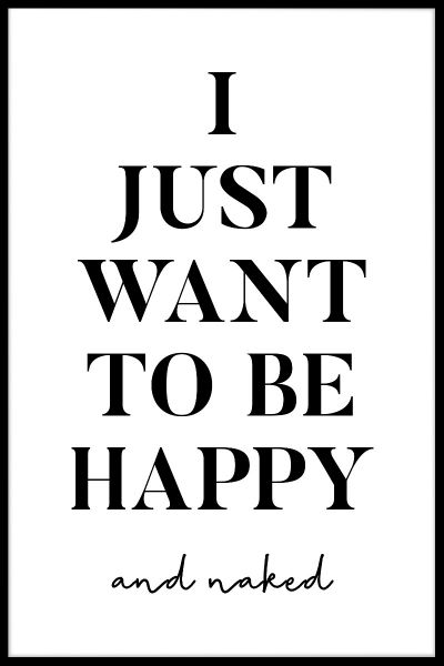 I Just Want To Be Happy And Naked Poster