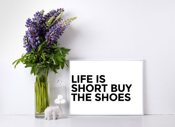 Life Is Short Buy The Shoes N02 Tavla