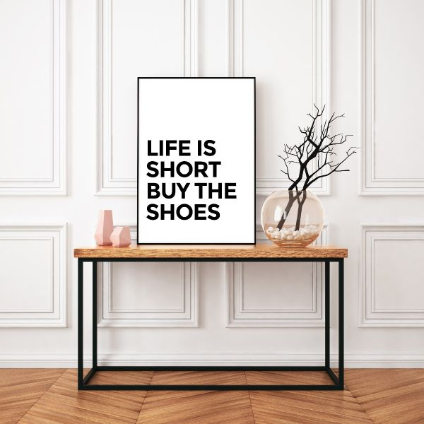 Life Is Short Buy The Shoes Tavla