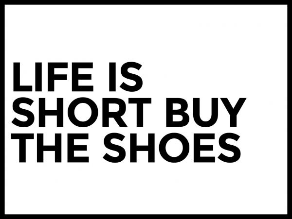 Life Is Short Buy The Shoes N02 Poster
