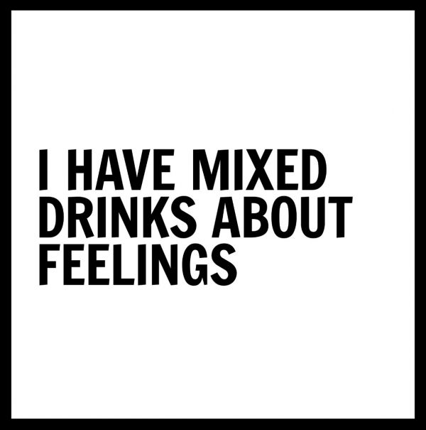 I Have Mixed Drinks About Feelings N02